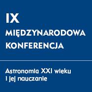 """IX Konferencja """"Astronomia XXI wieku ijej nauczanie"""""""