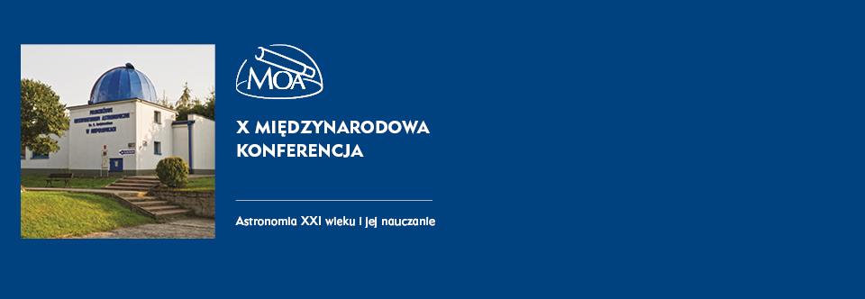 """X Konferencja """"Astronomia XXI wieku ijej nauczanie"""""""
