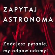 Zapytaj astronoma – nowa propozycja!